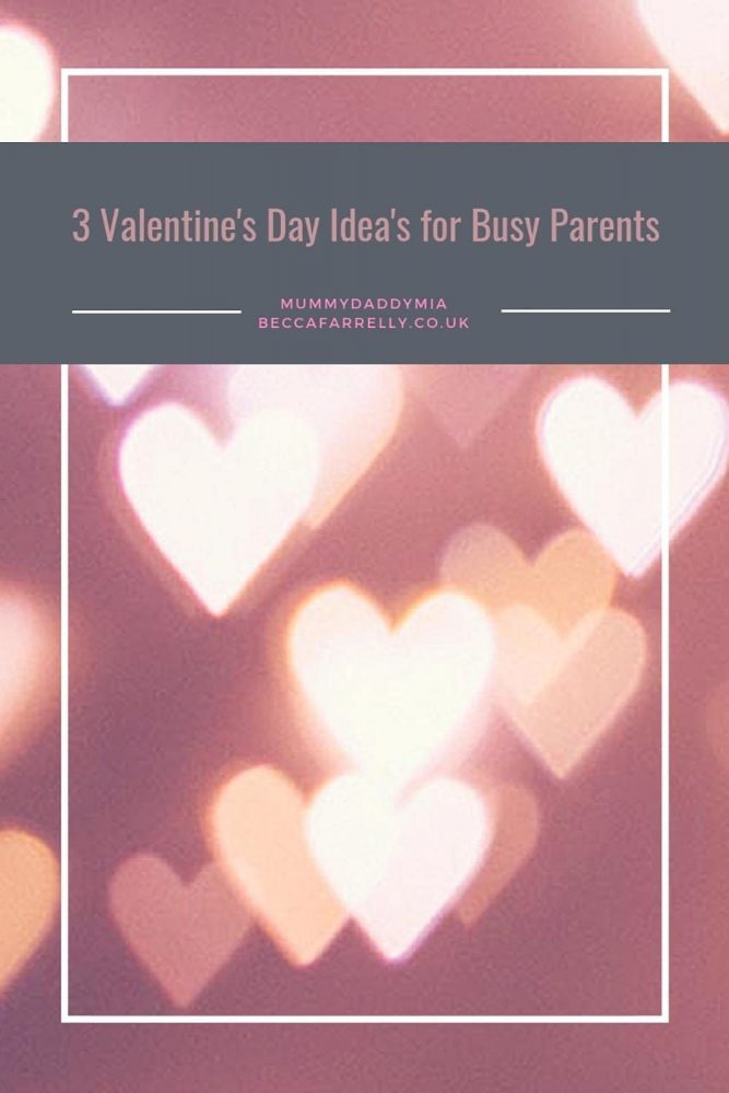 3 Valentine's Day Idea's for Busy Parents